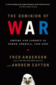 The Dominion of War - Empire and Liberty in North America, 1500-2000 ebook by Fred Anderson,Andrew Cayton