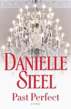 Past Perfect - A Novel ebook by Danielle Steel