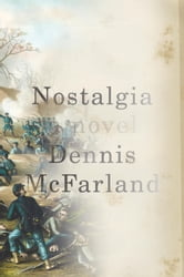 Nostalgia - A Novel ebook by Dennis McFarland