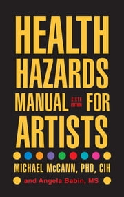 Health Hazards Manual for Artists ebook by Michael McCann Ph.D.,Angela Babin