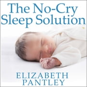 The No-Cry Sleep Solution - Gentle Ways to Help Your Baby Sleep Through the Night audiobook by Elizabeth Pantley
