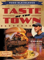 Taste of the Town - A Guided Tour of College Football's Best Places to Eat ebook by Todd Blackledge,JR Rosenthal,Bryan Jaroch
