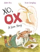 XO, OX - A Love Story ebook by Adam Rex, Scott Campbell