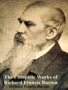 The Complete Works of Richard Francis Burton ebook by