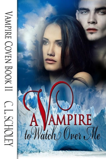 A Vampire To Watch Over Me ebook by C.L. Scholey