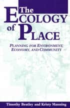 The Ecology of Place ebook by Timothy Beatley,Kristy Manning