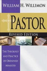 Pastor: Revised Edition - The Theology and Practice of Ordained Ministry ebook by Willimon