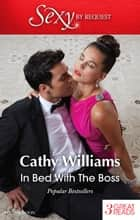 In Bed With The Boss/His Virgin Secretary/The Billionaire Boss's Bride/In The Banker's Bed ebook by Cathy Williams