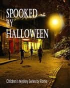 Spooked by Halloween: Children's Mystery Series ebook by Rome