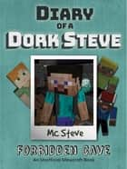 Diary of a Minecraft Dork Steve Book 1 - Forbidden Cave (Unofficial Minecraft Series) ebook by MC Steve