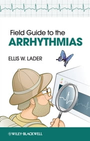 Field Guide to the Arrhythmias ebook by Ellis Lader