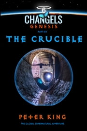 The Crucible - Changels Genesis Part Six ebook by Peter King