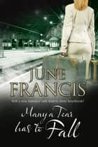 Many a Tear Has to Fall - A family saga set in 1950s' Liverpool ebook by June Francis