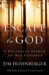 Escape to God - A Desperate Search for His Presence ebook by Jim Hohnberger