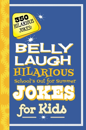 Belly Laugh Hilarious School's Out for Summer Jokes for Kids - 350 Hilarious Summer Jokes! ebook by Sky Pony Press