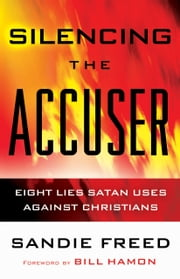 Silencing the Accuser - Eight Lies Satan Uses Against Christians ebook by Sandie Freed,Bill Hamon