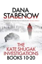 The Kate Shugak Investigation - Box Set - A Kate Shugak Investigation: Books 10 - 20 ebook by Dana Stabenow