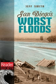 San Diego's Worst Floods ebook by Jeff Smith