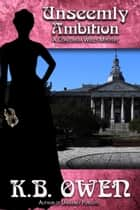 Unseemly Ambition - a Concordia Wells Mystery ebook by K.B. Owen