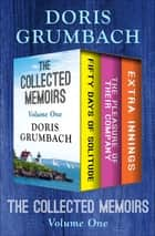 The Collected Memoirs Volume One - Fifty Days of Solitude, The Pleasure of Their Company, and Extra Innings eBook by Doris Grumbach