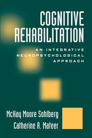 Optimizing Cognitive Rehabilitation - Effective Instructional Methods ebook by McKay Moore Sohlberg, PhD, CCC-SLP,Lyn S. Turkstra, PhD, CCC-SLP, BC-ANCDS,Barbara A. Wilson, PhD, ScD