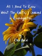 All I Need to Know about the Earth, I Learned in Kindergarten ebook by Kira Bacal