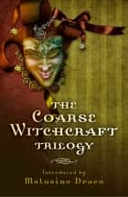 The Coarse Witchcraft Trilogy ebook by Suzanne Ruthven