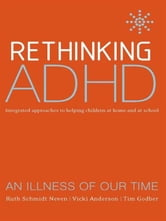 Rethinking ADHD - Integrated Approaches to Helping Children at Home and at School ebook by Ruth Schmidt,R Neven,Vicki Anderson,Tim Godber