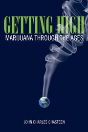Getting High - Marijuana through the Ages ebook by John Charles Chasteen