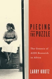 Piecing the Puzzle - The Genesis of AIDS Research in Africa ebook by Larry Krotz