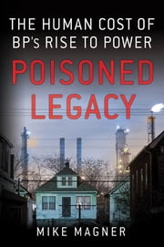 Poisoned Legacy - The Human Cost of BP's Rise to Power ebook by Mike Magner