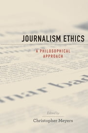Journalism Ethics - A Philosophical Approach ebook by