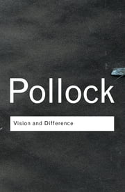 Vision and Difference - Feminism, Femininity and Histories of Art ebook by Griselda Pollock