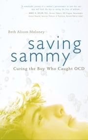 Saving Sammy - Curing the Boy Who Caught OCD ebook by Beth Alison Maloney