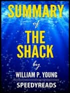 Summary of The Shack by William P. Young ebook by SpeedyReads