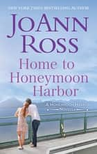 Home to Honeymoon Harbor ebook by JoAnn Ross