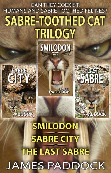The Sabre-Toothed Cat Trilogy ebook by James Paddock