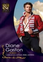 Chivalrous Captain, Rebel Mistress ebook by Diane Gaston