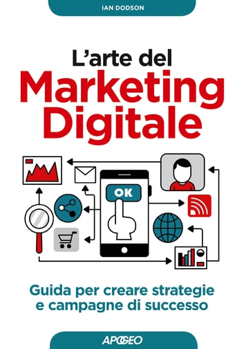 L'arte del Marketing Digitale - guida per creare strategie e campagne di successo ebook by Ian Dodson