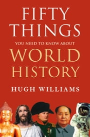 Fifty Things You Need to Know About World History ebook by Hugh Williams