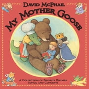 My Mother Goose - A Collection of Favorite Rhymes, Songs, and Concepts ebook by David McPhail,David McPhail