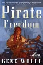 Pirate Freedom ebook by Gene Wolfe