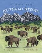 The Legend of the Buffalo Stone ebook by Charles Bullshields, Dawn Sprung