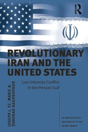 Revolutionary Iran and the United States - Low-intensity Conflict in the Persian Gulf ebook by Joseph J. St. Marie,Shahdad Naghshpour