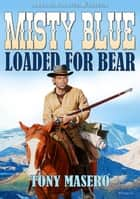 Misty Blue 2: Loaded for Bear ebook by Tony Masero