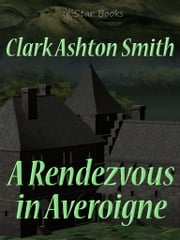A Rendezvous in Averoigne - A Clark Ashton Smith Single ebook by Clark Ashton Smith
