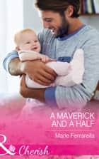 A Maverick And A Half (Mills & Boon Cherish) (Montana Mavericks: The Baby Bonanza, Book 3) ebook by Marie Ferrarella