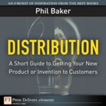 Distribution - A Short Guide to Getting Your New Product or Invention to Customers ebook by Phil Baker