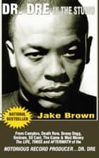 Dr. Dre in the Studio ebook by Brown, Jake