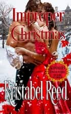 Improper Christmas - Scandalous Encounters ebook by Kristabel Reed